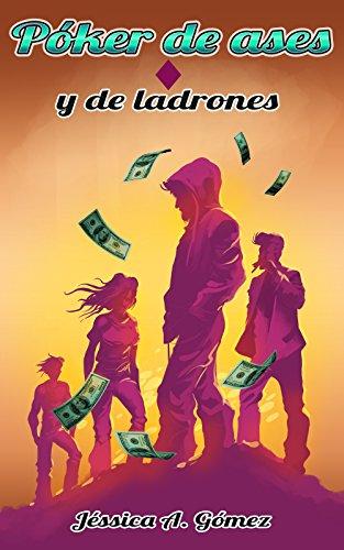 Póker de ases: Y de ladrones (IV) por Jéssica A.  Gómez