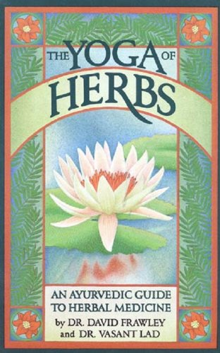 The Yoga Of Herbs: An Ayurvedic Guide to Herbal Medicine (English Edition)