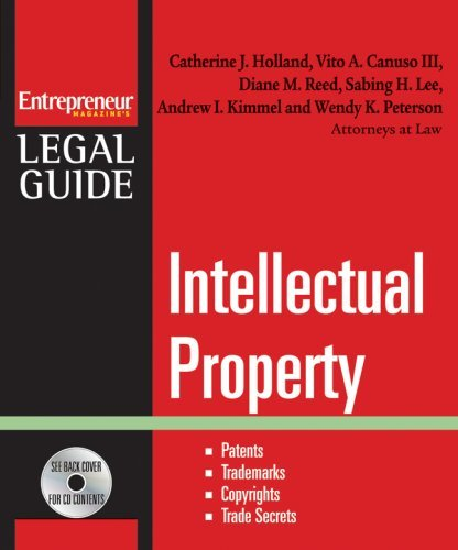 Intellectual Property: Patents, Trademarks, Copyrights and Trade Secrets (Entrepreneur Magazine's Legal Guide) by Catherine Holland (2007-10-09)