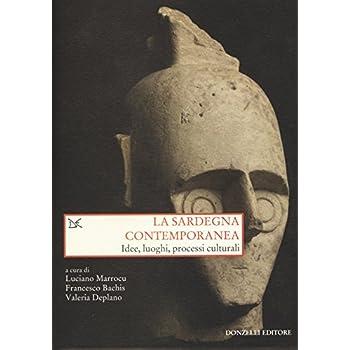 La Sardegna Contemporanea. Idee, Luoghi, Processi Culturali