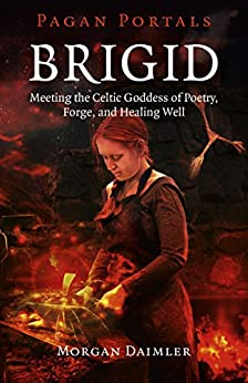Pagan Portals - Brigid: Meeting The Celtic Goddess Of Poetry, Forge, And Healing Well by [Daimler, Morgan]
