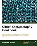 Citrix? XenDesktop? 7 Cookbook (Quick Answers to Common Problems) by Gaspare A. Silvestri (2014-01-24)