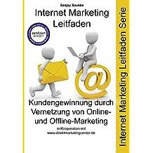 Kundengewinnung durch Vernetzung von Online- und Offline-Marketing: Internet Marketing Leitfaden