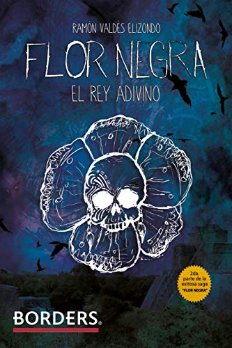 Flor negra: El Rey adivino por Ramón Valdés Elizondo