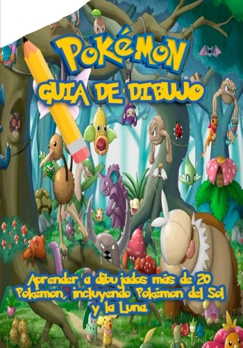 Pokemon Guia de Dibujo: Aprender a dibujados mas de 20 Pokemon, incluyendo Pokemon del Sol y la Lune. por Go With The Flo Books