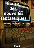 Écrire des nouvelles fantastiques (conseils aux auteurs débutants)