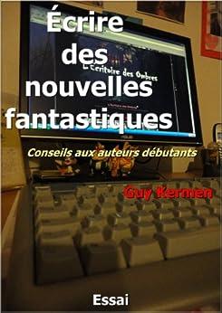 Écrire des nouvelles fantastiques (conseils aux auteurs débutants) par [Kermen, Guy]