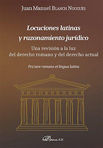 Locuciones latinas y razonamiento jurídico. Una revisión a la luz del derecho romano y del derecho actual