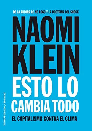 Esto lo cambia todo: El capitalismo contra el clima (Estado y Sociedad) por Naomi Klein