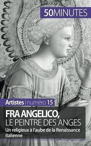 Fra Angelico, le peintre des anges: Un religieux à l'aube de la Renaissance italienne