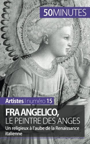 Fra Angelico, le peintre des anges: Un r...