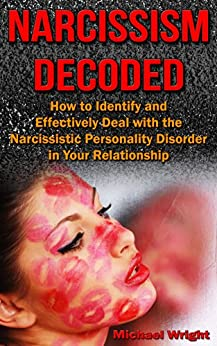 Narcissism Decoded: How to Identify and Effectively Deal with the Narcissistic Personality Disorder in Your Relationship by [Wright, Michael]