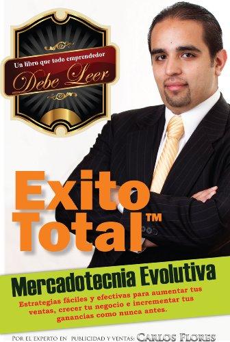 Mercadotecnia Evolutiva. Un libro de ventas y mercadeo para empresarios y vendedores (Exito Total nº 1) por Carlos Flores
