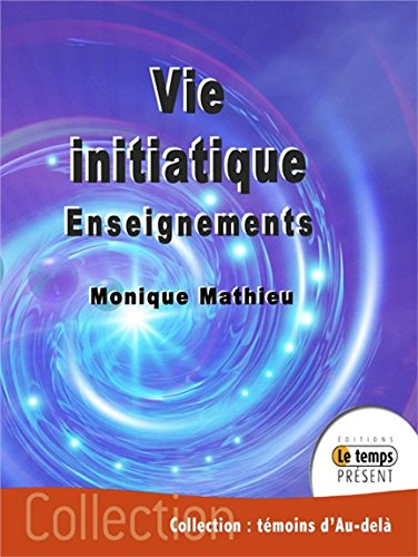 Vie initiatique - Enseignements par Monique Mathieu