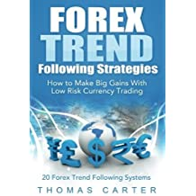 Forex Trend Following Strategies: How To Make Big Gains With Low Risk Currency Trading by Thomas Carter (2014-11-26)