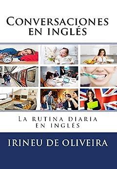 Conversaciones En Inglés: La Rutina Diaria En Inglés por Irineu De Oliveira Jnr epub