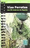 Vias Ferratas - 50 Mejores Recorridos De España (Guia Alpina)