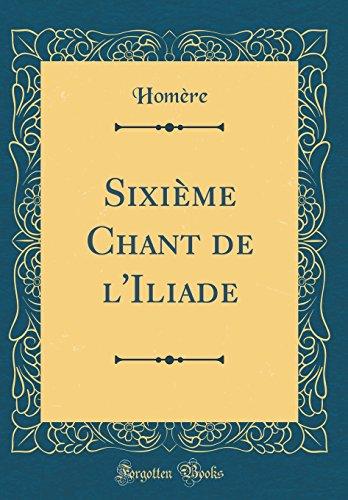 Sixi'me Chant de L'Iliade (Classic Reprint)