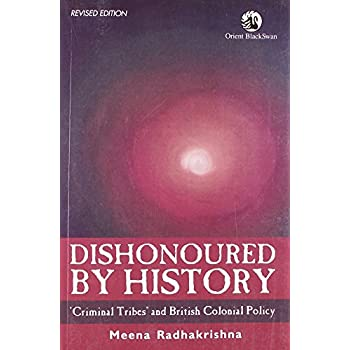 Dishonoured by History: Criminal Tribes and British Colonial Policy