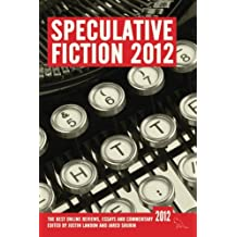 Speculative Fiction 2012: The best online reviews, essays and commentary: Volume 1