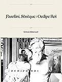 Pasolini, Sophocle : Oedipe Roi: Deux versions d'un mythe célèbre