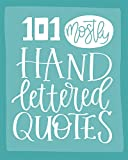101 (Mostly) Hand Lettered Quotes (Quotes Collection)