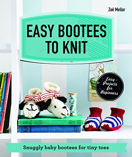 Easy Bootees to Knit: Snuggly Baby Bootees for Tiny Toes by Zoe Mellor (28-Aug-2014) Paperback