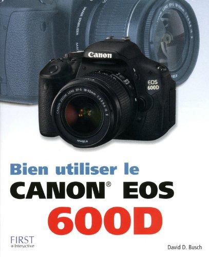 Bien utiliser le Canon EOs 600D par David D. Bush