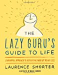 The Lazy Guru's Guide to Life: A Mind...