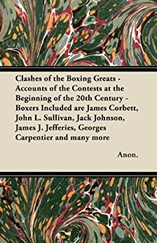 Clashes of the Boxing Greats - Accounts of the Contests at the Beginning of the 20th Century - Boxers Included are James Corbett, John L. Sullivan, Jack ... Carpentier and many more Epub Descargar Gratis
