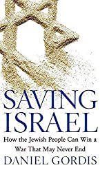Saving Israel: How the Jewish People Can Win a War That May Never End by Daniel Gordis (2009-03-01)