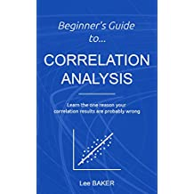 Beginner's Guide to Correlation Analysis: Learn The One Reason Your Correlation Results Are Probably Wrong (Bite-Size Stats Series Book 4) (English Edition)