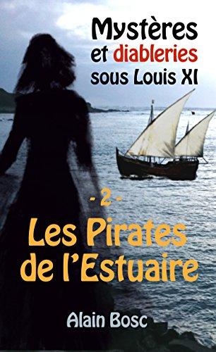 Les Pirates de L'Estuaire (Mystères et Diableries sous Louis XI t. 2) par Alain Bosc