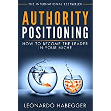 AUTHORITY POSITIONING: HOW TO BECOME THE LEADER IN YOUR NICHE (English Edition)
