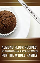 Almond Flour Recipes: Delicious Low-Carb, Gluten-Free Recipes For The Whole Family (The Simple Recipe Series) (English Edition)