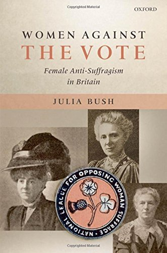 Women Against the Vote: Female Anti-Suffragism in Britain by Julia Bush (2007-10-04)