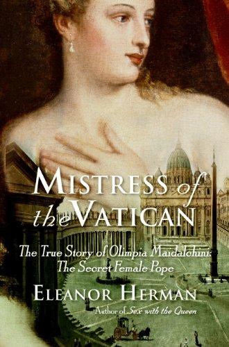 mistress of the vatican: the true story of olimpia maidalchini: the secret female pope (english edition)