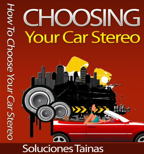 How To Choose Your Car Stereo (English Edition)
