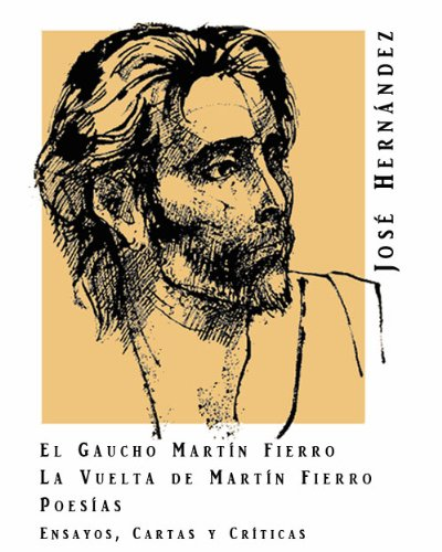José Hernández: Martín Fierro, La vuelta de Martín Fierro, Poemas, Ilustraciones, y extras [Illustrated] por José  Hernández