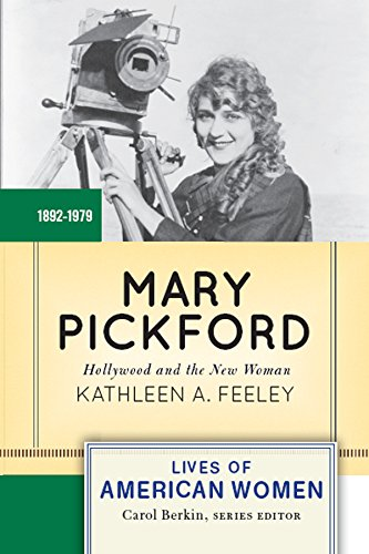 Mary Pickford: Hollywood and the New Woman (Lives of American Women)