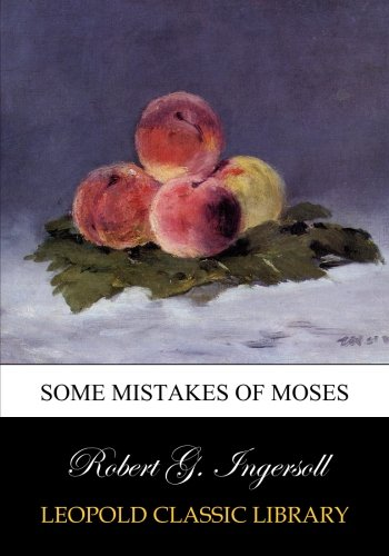 Some mistakes of Moses por Robert G. Ingersoll