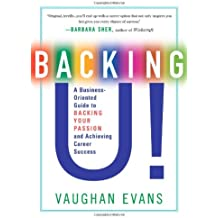 Backing U!: A Business Oriented Guide to Backing Your Passion and Achieving Career Success