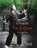 La voie du Tai Ji Quan : L'art du Chi
