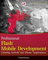 Professional Flash Mobile Development: Creating Android and iPhone Applications by Richard Wagner (2011-01-25)