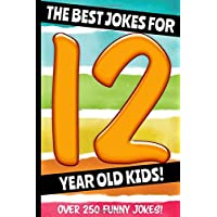 The Best Jokes For 12 Year Old Kids!: Over 250 Really Funny, Hilarious, Laugh Out Loud Jokes and Knock Knock Jokes For 12 Year Old Kids! (Joke Book For Kids Series All Ages 6-12.)