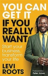 You Can Get It If You Really Want: Start your business, transform your life by Levi Roots (2011-03-07)