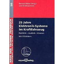 25 Jahre Elektronik-Systeme im Kraftfahrzeug: Rückblick – Ausblick – Visionen (Haus der Technik - Fachbuchreihe)