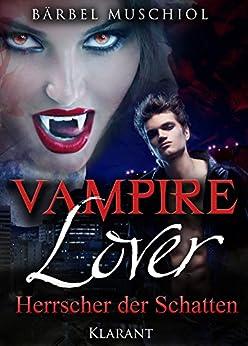 Vampire Lover - Herrscher der Schatten. Vampirroman von [Muschiol, Bärbel]