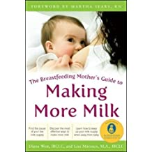 The Breastfeeding Mother's Guide to Making More Milk (Family & Relationships)