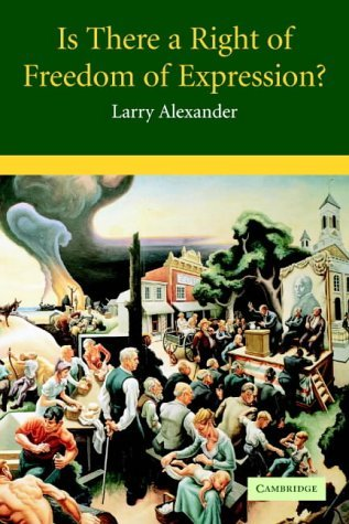 Is There a Right of Freedom of Expression? (Cambridge Studies in Philosophy and Law) by Larry Alexander (2005-08-04)